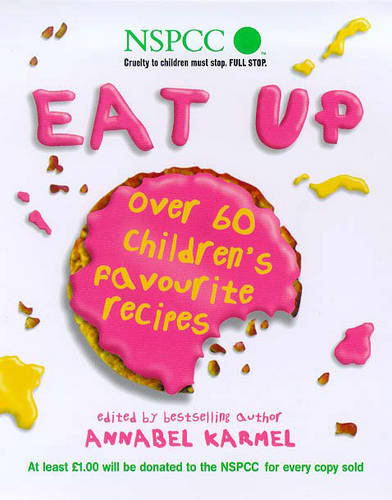 Eat Up: Over 60 Children's Favourites to Help Raise Funds for the NSPCC