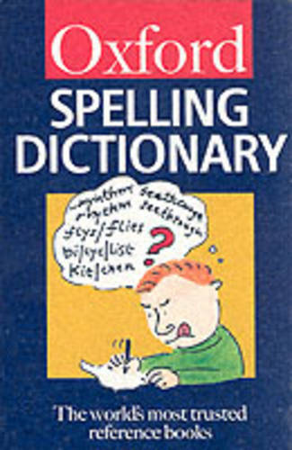 The Oxford Spelling Dictionary (Oxford Paperback Reference)