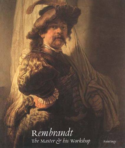 Rembrandt : The Master and His Workshop