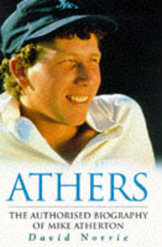 Athers: Authorised Biography of Michael Atherton