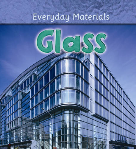 Everyday Materials: Glass
