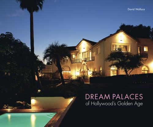 Dream Palaces of Hollywood's Golden A