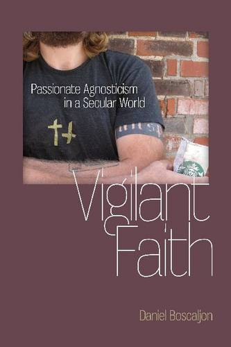 Vigilant Faith: Passionate Agnosticism in a Secular World (Studies in Religion and Culture)