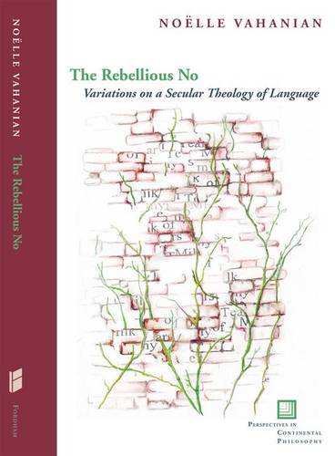 The Rebellious No: Variations on a Secular Theology of Language (Perspectives in Continental Philosophy (Fup))