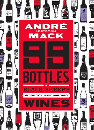 99 Bottles: The Wines That Changed My Life (and Can Change Yours Too): A Black Sheep's Guide to Life-Changing Wines