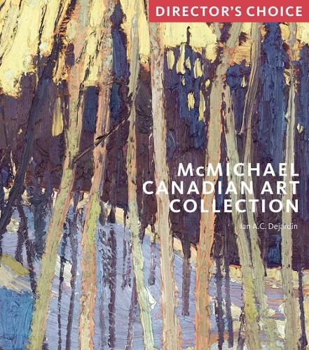 McMichael Canadian Art Collection: Director's Choice