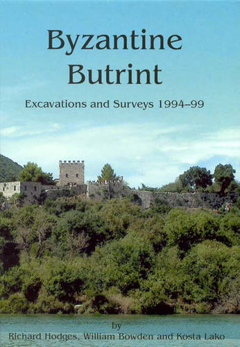 Byzantine Butrint: Excavations and Surveys 1994-1999 (Butrint Archaeological Monographs)