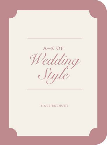 A to Z of Wedding Style (V&A Fashion Style Guides)