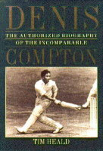 The Authorized Biography of the Incomparable Denis Compton