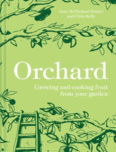 Orchard: Growing and cooking fruit from your garden