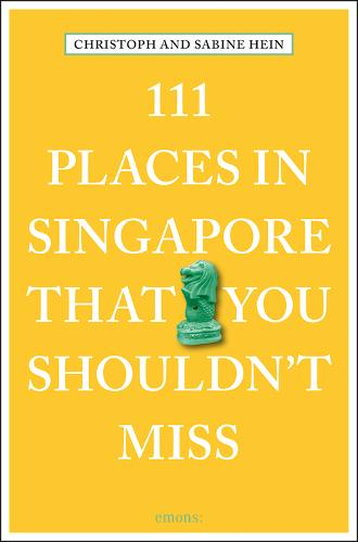 111 Places in Singapore That You Shouldn't Miss (111 Places/Shops)