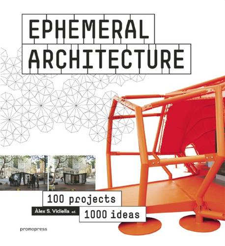 Ephemeral Architecture: 1000 Ideas by 100 Architects